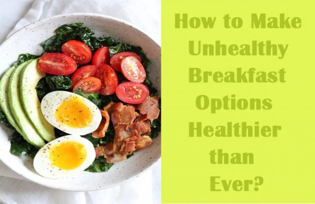 How to Make Unhealthy Breakfast Options Healthier than Ever?