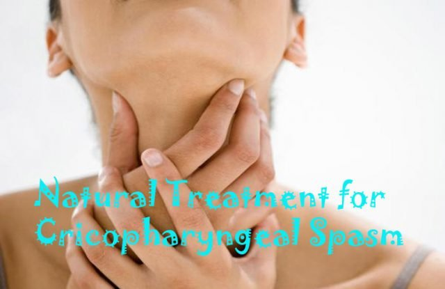 Home Remedies to Get Rid of Cricopharyngeal Spasm