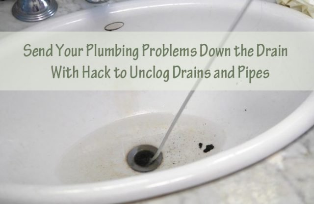 12 Easy Household Methods To Unclog Drains And Pipes