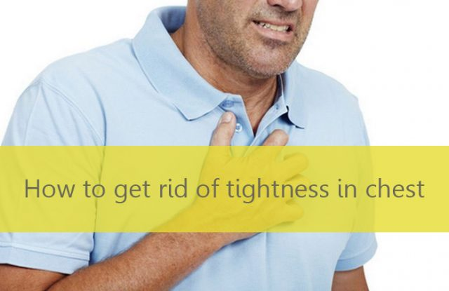 How to get rid of tightness in chest