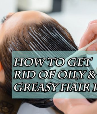How to get rid of oily and greasy hair naturally and fast